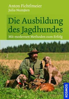 Die Ausbildung des Jagdhundes - Anton Fichtlmeier -