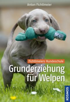 Grunderziehung für Welpen - Anton Fichtlmeier